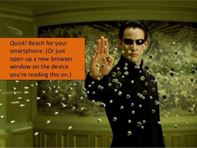 Quick! Reach for your smartphone. (Or just open up a new browser window on the device you're reading this on.)