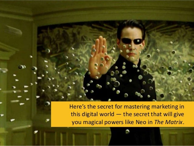 Here's the secret for mastering marketing in this digital world — the secret that will give you magical powers like Neo in...