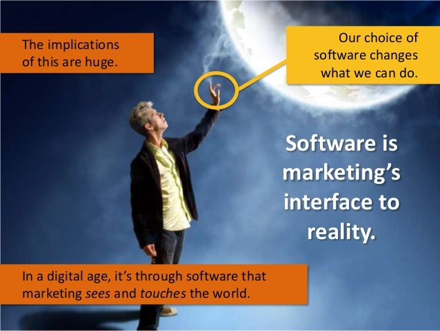 The implications of this are huge.  Our choice of software changes what we can do.  Software is marketing's interface to r...