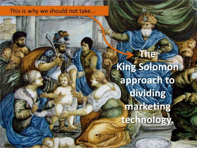 This is why we should not take…  The King Solomon approach to dividing marketing technology.