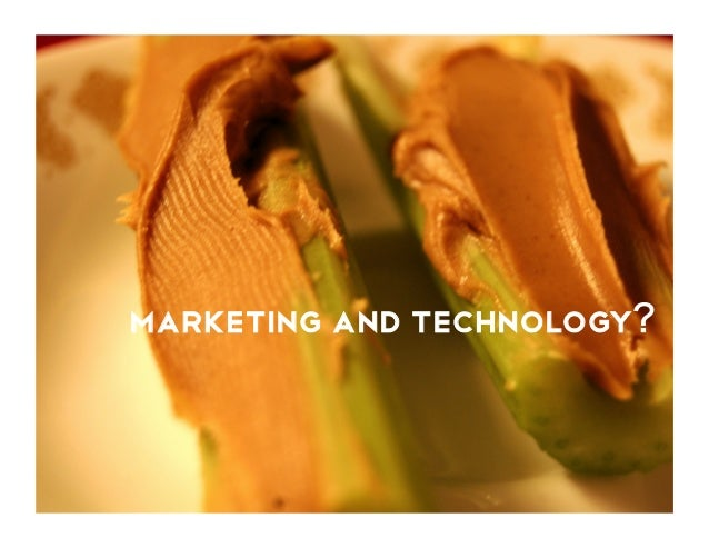 peanut butter and celery? Marketing and Technology?