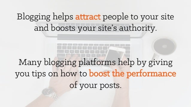 Blogging helps attract people to your site and boosts your site's authority. Many blogging platforms help by giving you ti...