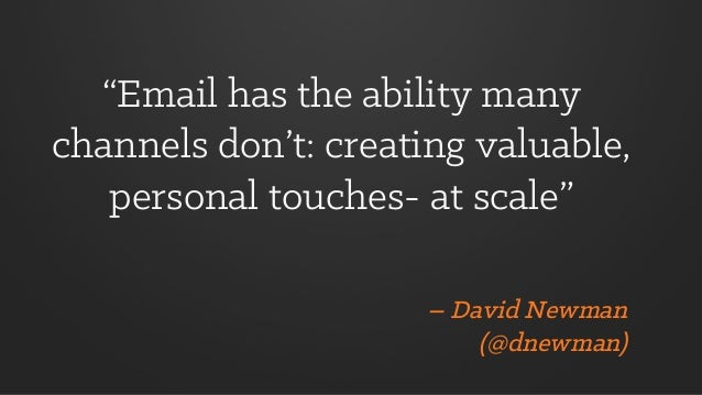 """Email has the ability many channels don't: creating valuable, personal touches- at scale"" – David Newman (@dnewman)"