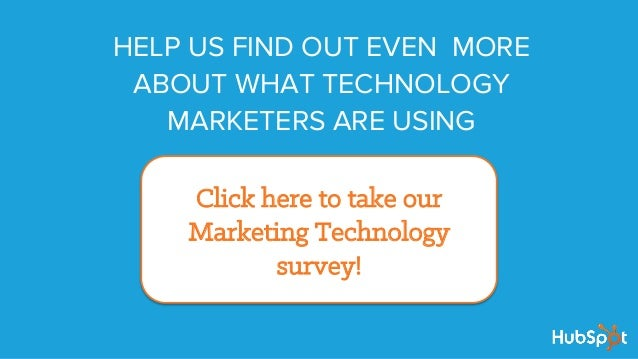 Click here to take our Marketing Technology survey! HELP US FIND OUT EVEN MORE ABOUT WHAT TECHNOLOGY MARKETERS ARE USING