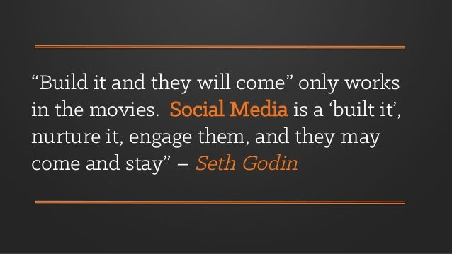 """""""Build it and they will come"""" only works in the movies. Social Media is a 'built it', nurture it, engage them, and they ma..."""