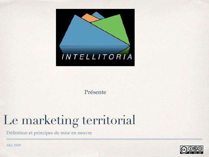 Présente     Le marketing territorial Définition et principes de mise en oeuvre  Mai 2009