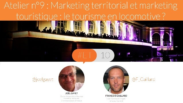 Le marketing touristique face aux évolutions du marketing territorial  François Gaillard & Joël Gayet  8 octobre 2014