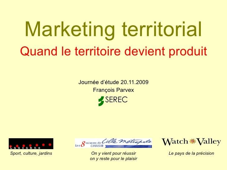 Marketing territorial Quand le territoire devient produit Journée d'étude 20.11.2009 François Parvex Sport, culture, jardi...