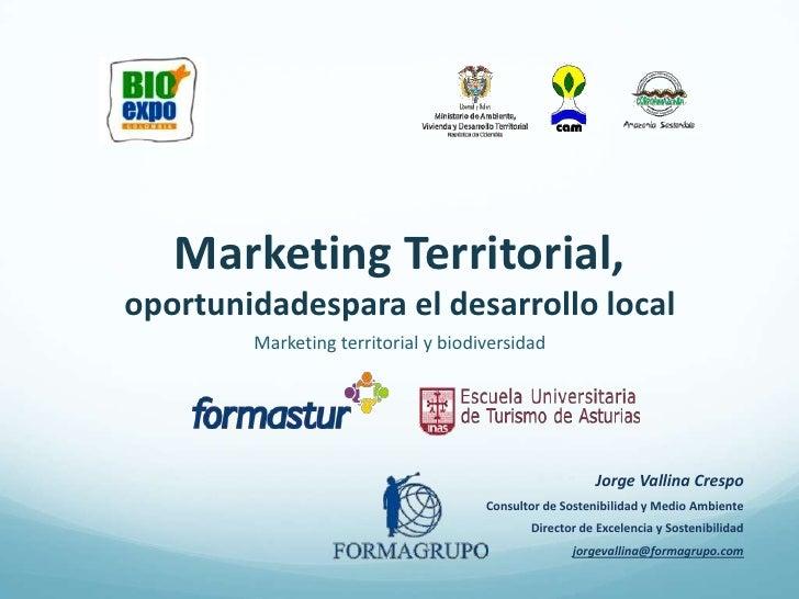 Marketing Territorial, oportunidadespara el desarrollo local<br />Marketing territorial y biodiversidad<br />Jorge Vallina...