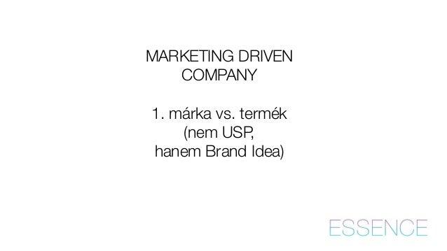 MARKETING DRIVEN  COMPANY  !  1. márka vs. termék  (nem USP,  hanem Brand Idea)
