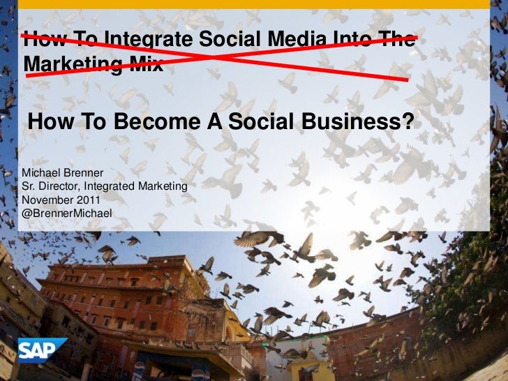 How To Integrate Social Media Into TheMarketing Mix How To Become A Social Business?Michael BrennerSr. Director, Integrate...