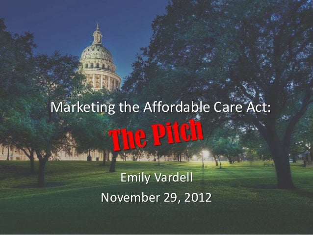 Marketing the Affordable Care Act:          Emily Vardell       November 29, 2012