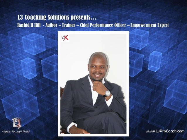 Rashid H Hill - Author – Trainer – Chief Performance Officer – Empowerment ExpertL3 Coaching Solutions presents…www.L3ProC...