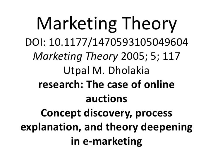 Marketing Theory DOI: 10.1177/1470593105049604  Marketing Theory 2005; 5; 117         Utpal M. Dholakia   research: The ca...
