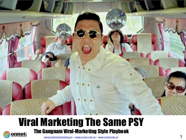 Viral Marketing The Same PSYThe Gangnam Viral-Marketing Style Playbookwww.internetmarketing.vn – www.onnet.com.vn – www.on...