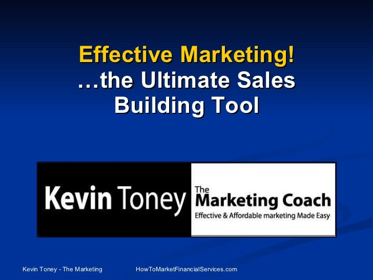 Effective Marketing!   …the Ultimate Sales  Building Tool