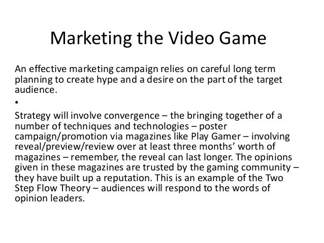 Marketing the Video Game An effective marketing campaign relies on careful long term planning to create hype and a desire ...