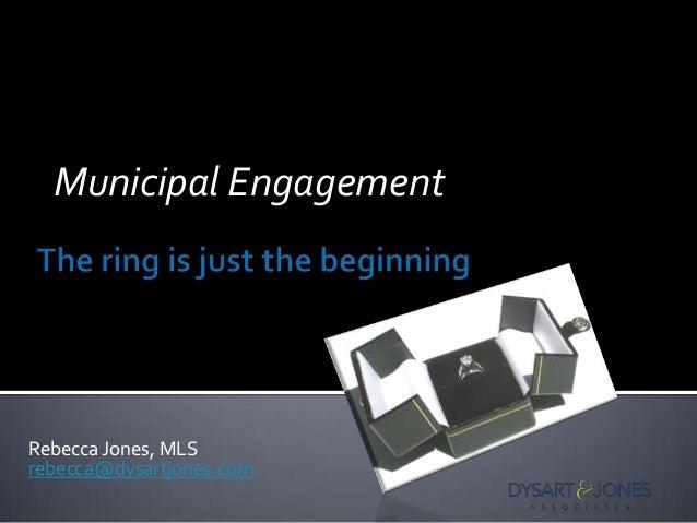 Rebecca Jones, MLS rebecca@dysartjones.com Municipal Engagement