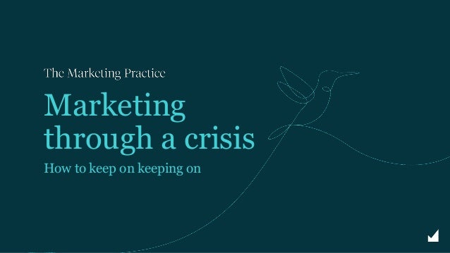 Marketing through a crisis How to keep on keeping on