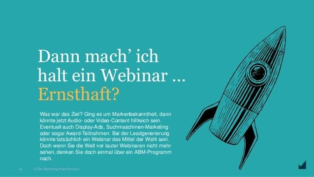 © The Marketing Practice 2020 Dann mach' ich halt ein Webinar … Ernsthaft? 12 Was war das Ziel? Ging es um Markenbekannthe...