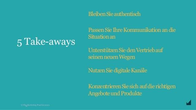© The Marketing Practice 2020 5 Take-aways 16 BleibenSieauthentisch PassenSieIhreKommunikationandie Situationan Unterstütz...