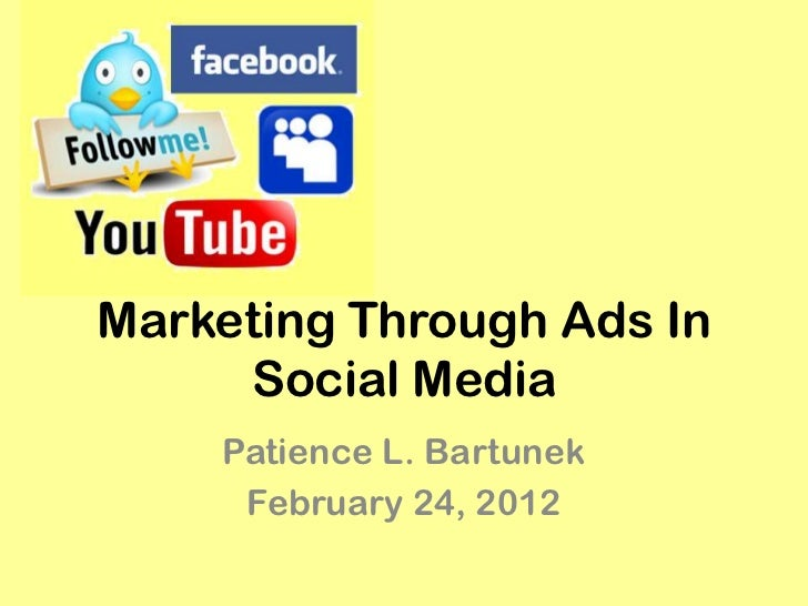 Marketing Through Ads In     Social Media    Patience L. Bartunek     February 24, 2012