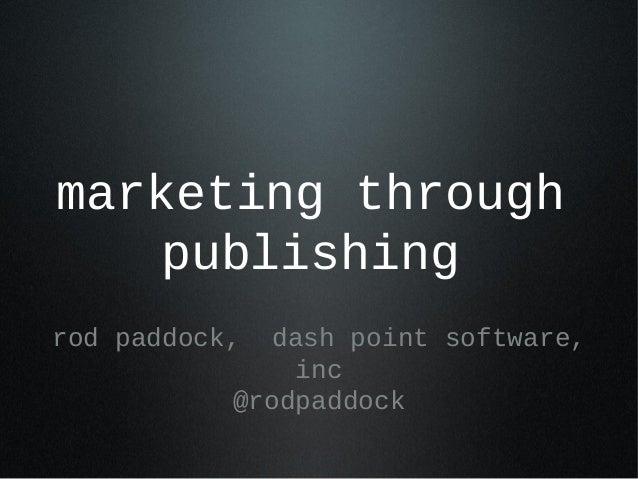 marketing through publishing rod paddock, dash point software, inc @rodpaddock