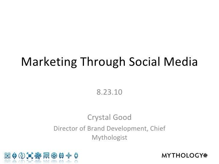 Marketing Through Social Media 8.23.10 Crystal Good Director of Brand Development, Chief Mythologist