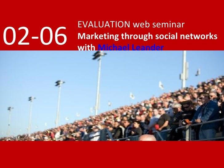 EVALUATION web seminar 02-06   Marketing through social networks         with Michael Leander