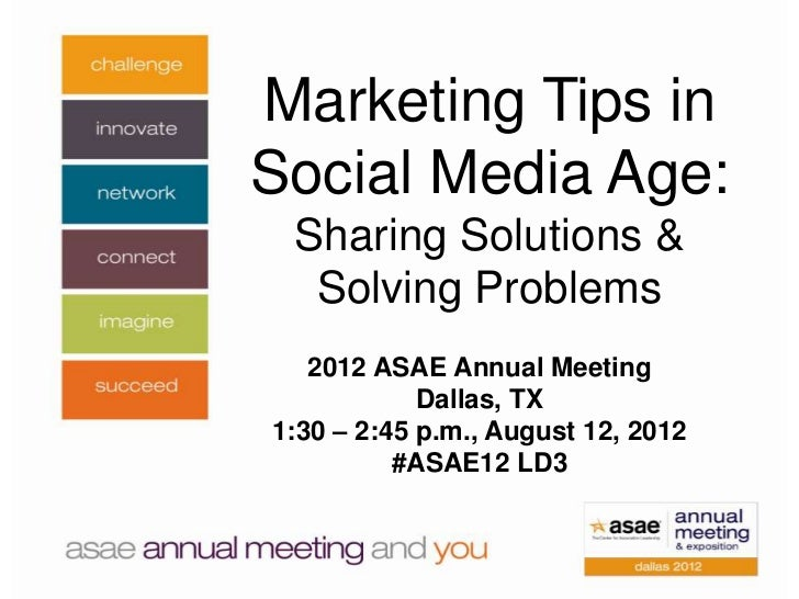 Marketing Tips inSocial Media Age: Sharing Solutions &  Solving Problems   2012 ASAE Annual Meeting            Dallas, TX1...