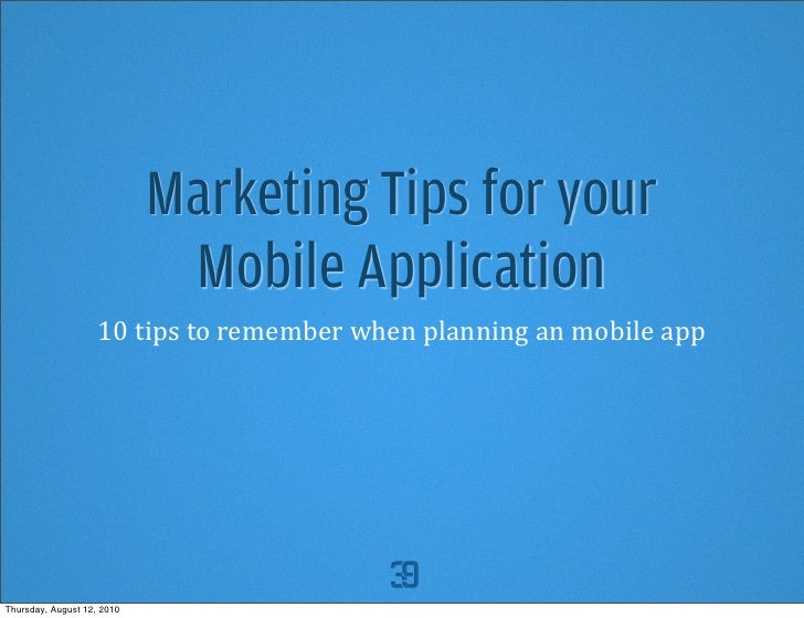 Marketing Tips for your                              Mobile Application                     10  tips  to  remember ...