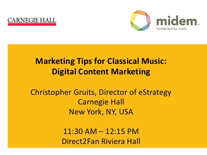 Marketing Tips for Classical Music:    Digital Content MarketingChristopher Gruits, Director of eStrategy             Carn...