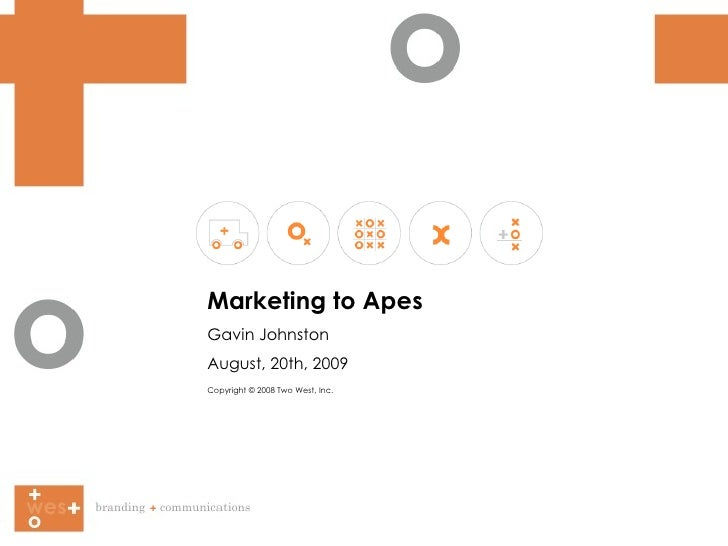 Marketing to Apes Gavin Johnston August, 20th, 2009 Copyright © 2008 Two West, Inc.