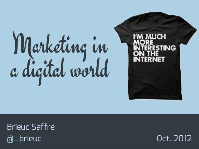 Marketing in a digital world Brieuc Saffré @_brieuc  Oct. 2012