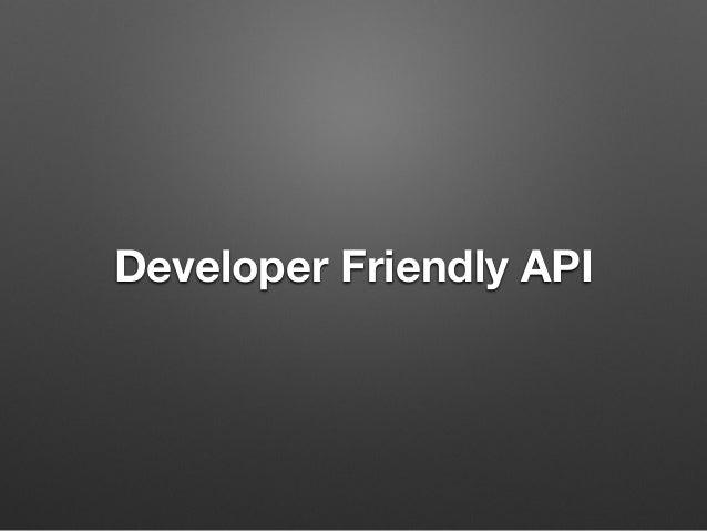 Developer Friendly API Ahem, Google.