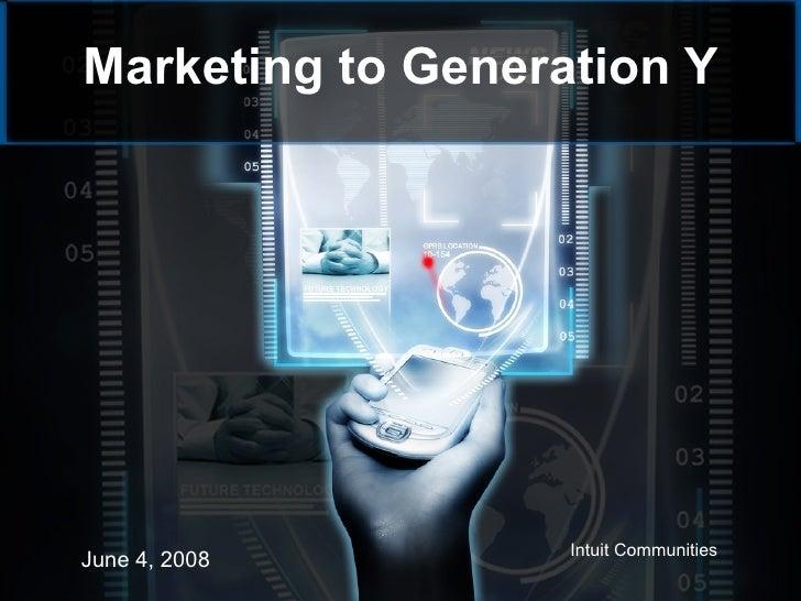 Marketing to Generation Y June 4, 2008 Intuit Communities