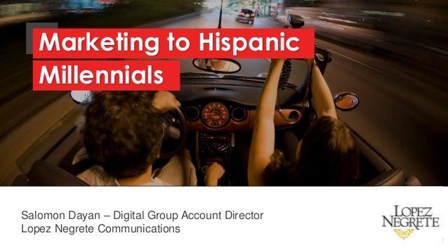 Salomon Dayan – Digital Group Account Director Lopez Negrete Communications Marketing to Hispanic Millennials