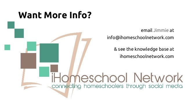 Want More Info? email Jimmie at info@ihomeschoolnetwork.com & see the knowledge base at ihomeschoolnetwork.com