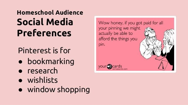 Pinterest is for ● bookmarking ● research ● wishlists ● window shopping Homeschool Audience Social Media Preferences