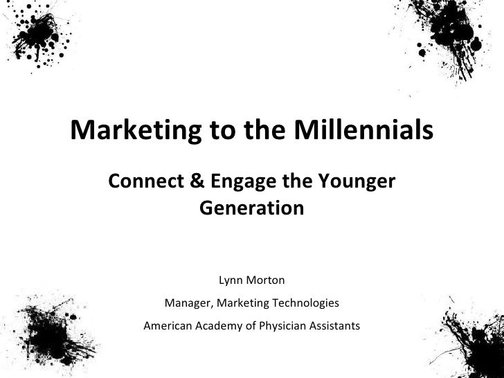 Marketing to the Millennials Connect & Engage the Younger Generation Lynn Morton Manager, Marketing Technologies American ...