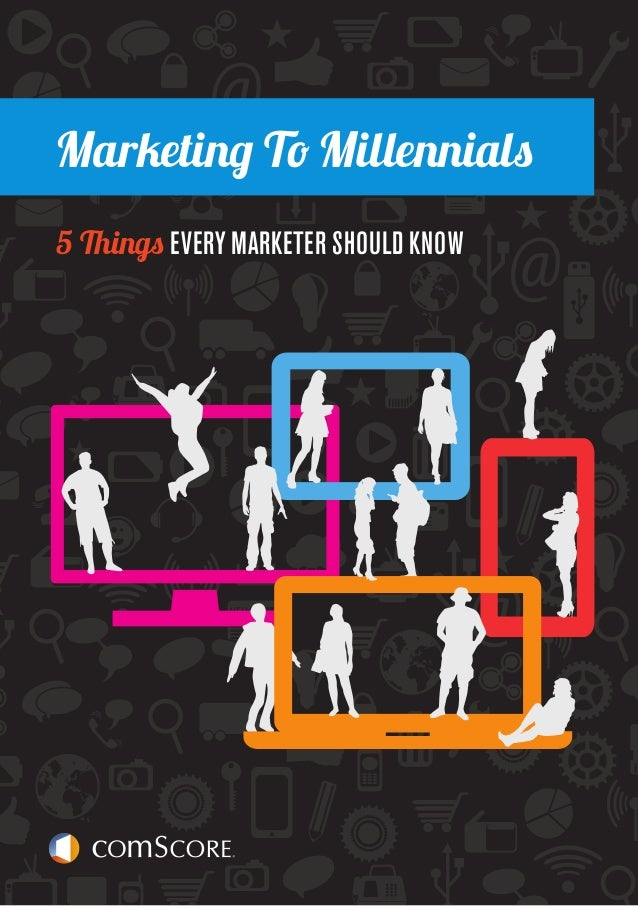 Marketing To Millennials 5 Things EVERY MARKETER SHOULD KNOW  PAGE 1