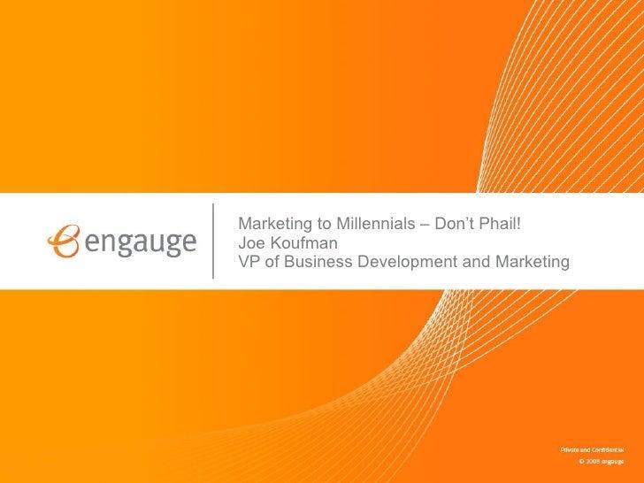 Marketing to Millennials – Don't Phail! Joe Koufman VP of Business Development and Marketing