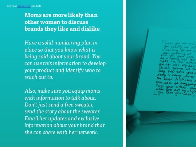 See how GroupHigh can help  Moms are more likely than  other women to discuss  brands they like and dislike  Have a solid ...