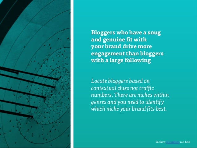 Bloggers who have a snug  and genuine fit with  your brand drive more  engagement than bloggers  with a large following  L...