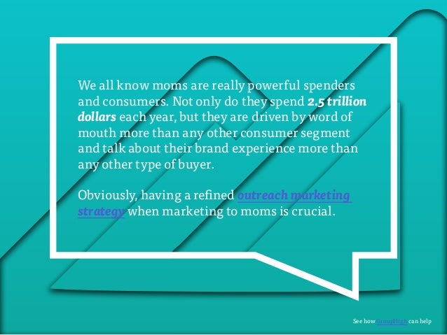 We all know moms are really powerful spenders  and consumers. Not only do they spend 2.5 trillion  dollars each year, but ...