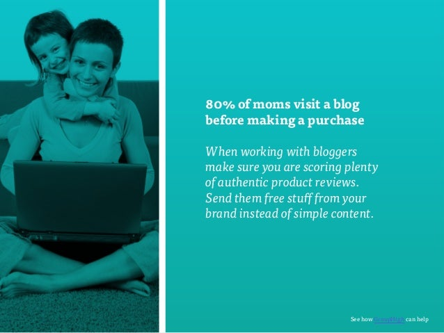 80% of moms visit a blog  before making a purchase  When working with bloggers  make sure you are scoring plenty  of authe...