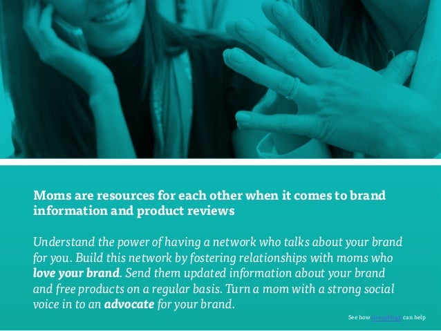 Moms are resources for each other when it comes to brand  information and product reviews  Understand the power of having ...
