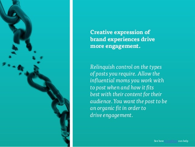 Creative expression of  brand experiences drive  more engagement.  Relinquish control on the types  of posts you require. ...