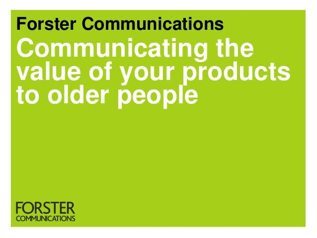 Forster CommunicationsCommunicating thevalue of your productsto older people