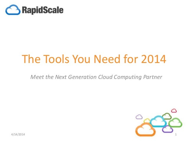 The Tools You Need for 2014 Meet the Next Generation Cloud Computing Partner 4/14/2014 1